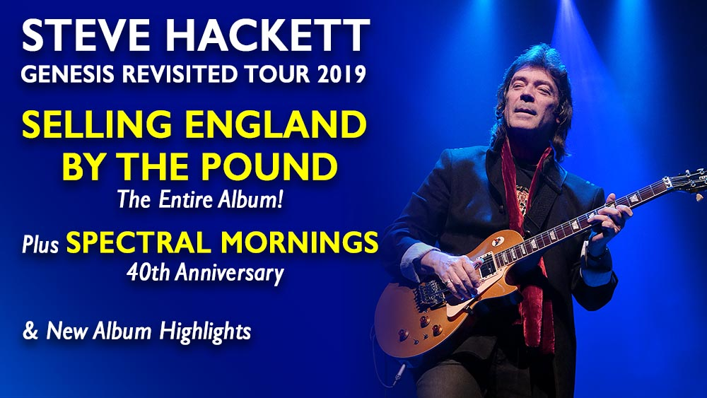 Steve Hackett Genesis Revisited Tour 2019 - Selling England by the Pound - The Entire Album! Plus Spectral Mornings 40th Anniversary and New Album Highlights